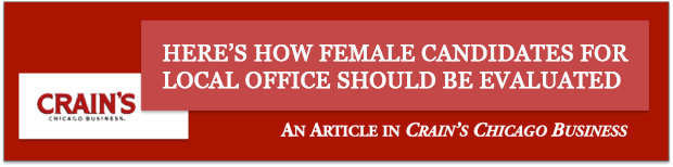 Crain's Here's How Female Candidates For Local Office Should Be Evaluated