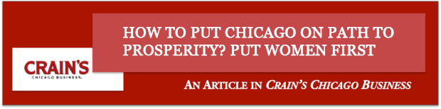 Crain's How To Put Chicago On Path To Prosperity? Put Women First